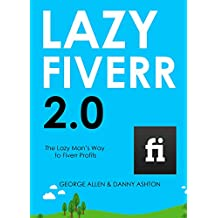 LAZY FIVERR 2.0: The Lazy Man's Way to Fiverr Profits