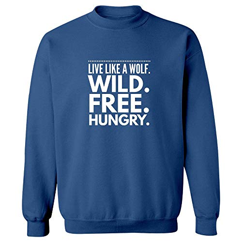 Sweatshirts Wolf - Live Like A Wild. Free. Hungry. - Canine Theme Gift Royal Blue -