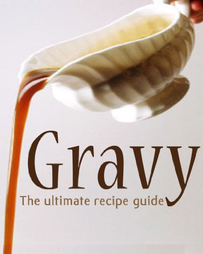 Gravy :The Ultimate Recipe Guide - Over 30 Delicious & Best Selling Recipes by [Caples, Danielle, Books, Encore]
