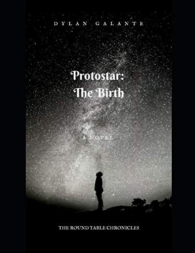 Protostar: The Birth: The Round Table Chronicles Book 1 (Galant Table)