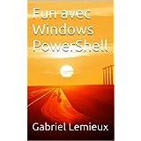 Fun avec Windows PowerShell (French Edition)