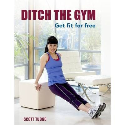 Ditch the Gym: Get Fit for Free!: The Complete Guide to Fitness Routines You Can Do At Home (Hardback) - Common ebook