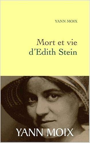 Amazon Fr Mort Et Vie D Edith Stein Yann Moix Livres