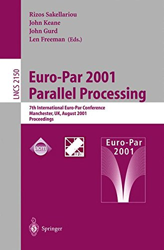 Euro-Par 2001 Parallel Processing: 7th International Euro-Par Conference Manchester, UK August 28-31, 2001 Proceedings (Lecture Notes in Computer Science) by Rizos Sakellariou J Keane J Gurd