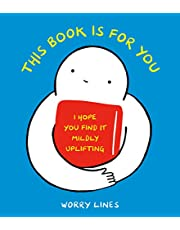 This Book Is for You: I Hope You Find It Mildly Uplifting