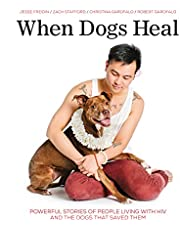 When Dogs Heal: Powerful Stories of People Living with HIV and the Dogs That Saved Them