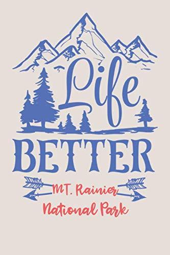- Life Better Mt. Rainier National Park: Mt. Rainier National Park Journal (Gifts for Washington Visitors)