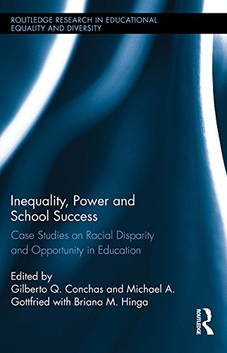 Download Inequality, Power and School Success: Case Studies on Racial Disparity and Opportunity in Education (Routledge Research in Educational Equality and Diversity) Pdf