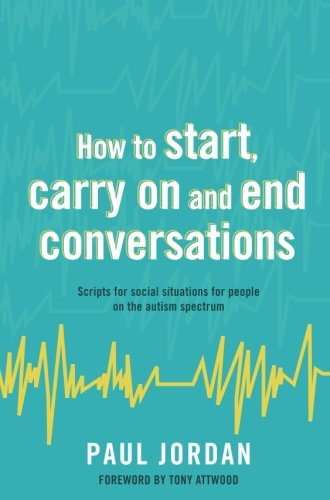 How to start, carry on and end conversations: Scripts for social situations for people on the autism spectrum by Jessica Kingsley Publishers