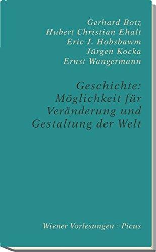 Geschichte: Möglichkeit für Erkenntnis und Gestaltung der Welt: Zu Leben und Werk von Eric J. Hobsbawm (Wiener Vorlesungen)