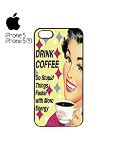Drink Coffee Do Stupid Things ASAP Mobile Cell Phone Case Cover iPhone 5&5s White