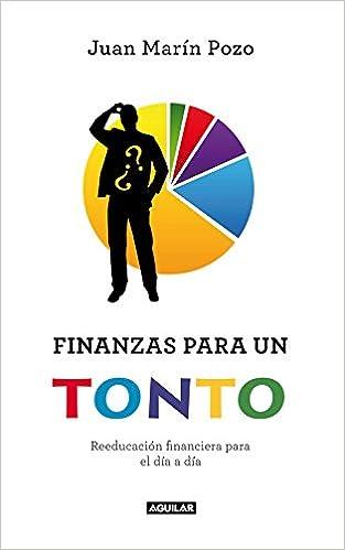 Finanzas para un tonto (Spanish Edition): Juan Marín Pozo: 9788403011489: Amazon.com: Books
