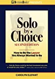 Solo by Choice, Second Edition: How to Be the Lawyer You Always Wanted to Be