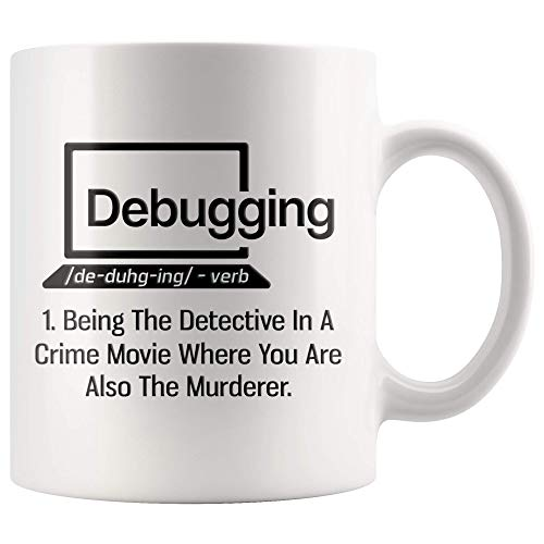Debugging Funny Quote Coffee Mug for Programmer-Humorous Gift Computer Science Debugging Coding Code IT Mug-Novelty Nerd White Coffee Tea Cup 11 oz