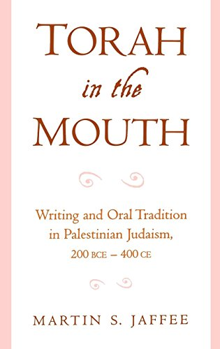 Torah in the Mouth: Writing and Oral Tradition in Palestinian Judaism 200 BCE-400 CE by Oxford University Press