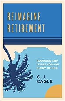 Descargar Con Torrent Reimagine Retirement: Planning And Living For The Glory Of God PDF En Kindle