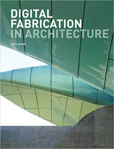Digital Fabrication In Architecture Dunn Nick 9781856698917 Amazon Com Books