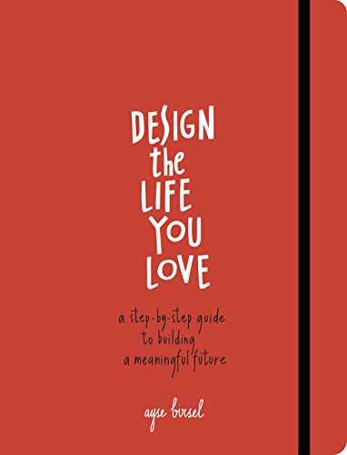 Design the Life You Love: A Step-by-Step Guide to Building a Meaningful Future cover
