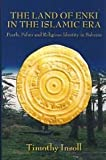 The Land of Enki in the Islamic Era : Pearls, Palms and Religious Identity in Bahrain, Insoll, Timothy, 0710309600