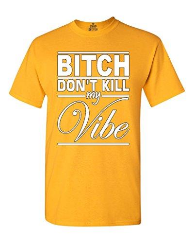 Greucy-darkB*tch Don't Kill My Vibe T-shirt Fashion Shirts Dorado