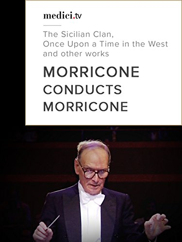 Morricone conducts Morricone : The Sicilian Clan, Once Upon a Time in the West (Best Classical Guitar Programs)