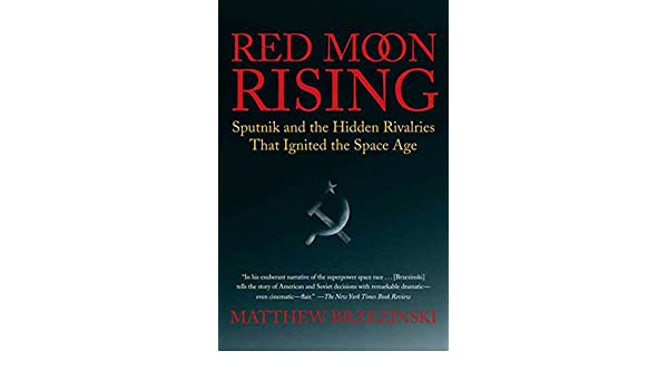 Red Moon Rising: Sputnik and the Hidden Rivalries that ...
