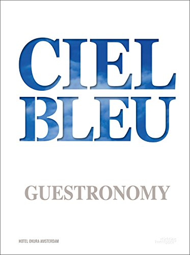 Ciel Bleu Guestronomy: A PIECE OF HEAVEN by Jurriaan Geldermans, Onno Kokmeijer, Arjan Speelman