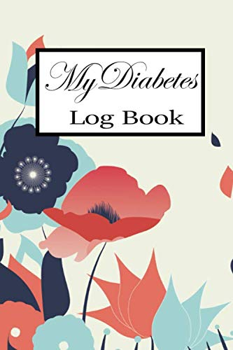 My Diabetes Log Book: Recording Diabetes Simple Tracking Journal, Beautiful Designs, Watercolor Flower Patterns, With Notes Blood Sugar Level, ... Before & After, Record Column Weekly,2-Year