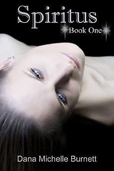 Spiritus, a Paranormal Romance (Spiritus Series, Book #1) by [Burnett, Dana Michelle]