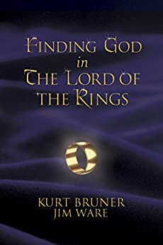 Finding God in The Lord of the Rings by [Bruner, Kurt, Ware, Jim]