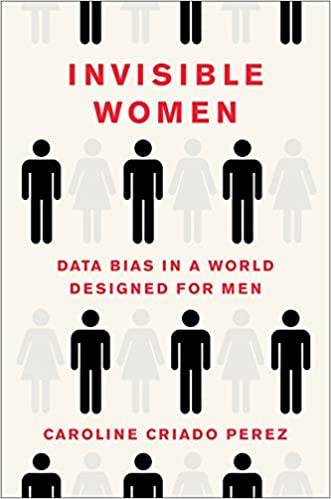 Invisible Women: Data Bias in a World Designed for Men: Caroline