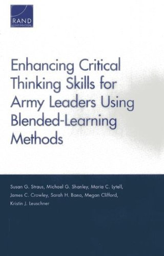 Enhancing Critical Thinking Skills for Army Leaders Using Blended-Learning Methods by Susan G. Straus (2013-08-02)