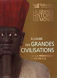 A l'aube des Grandes Civilisations - De la préhistoire à 900 AV. J.-C. par Gérard Chenuet