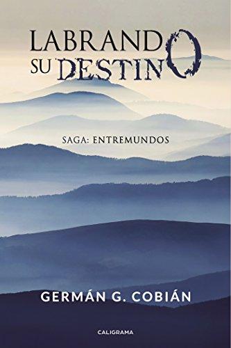 Labrando su destino: Saga: Entremundos