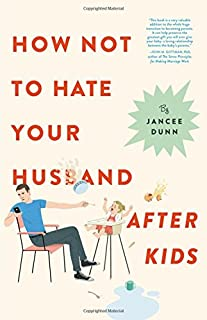 Book Cover: How Not to Hate Your Husband After Kids