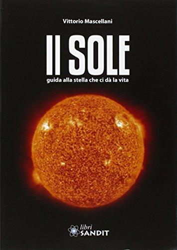 Il sole. Guida alla stella che ci dà la vita. Con CD-ROM Vittorio Mascellani