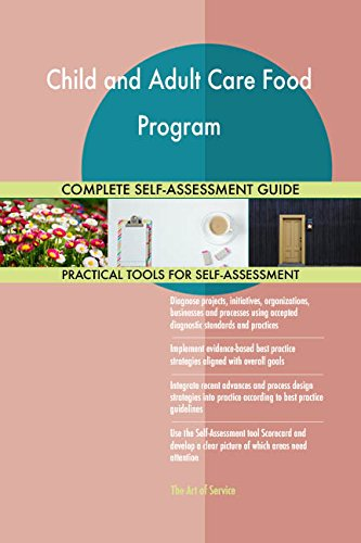 Child and Adult Care Food Program All-Inclusive Self-Assessment - More than 700 Success Criteria, Instant Visual Insights, Comprehensive Spreadsheet Dashboard, Auto-Prioritized for Quick Results