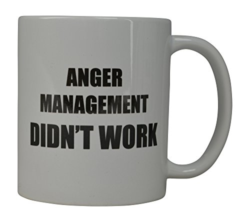 Rogue River Funny Coffee Mug Anger Management Didn't Work Novelty Cup Great Gift Idea For Men Women Office Party Employee Boss Coworkers (Anger)