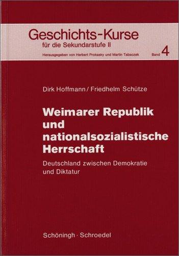 Geschichts-Kurse für die Sekundarstufe II: Geschichts-Kurse: Band 4: Weimarer Republik und nationalsozialistische Herrschaft: Deutschland zwischen Demokratie und Diktatur