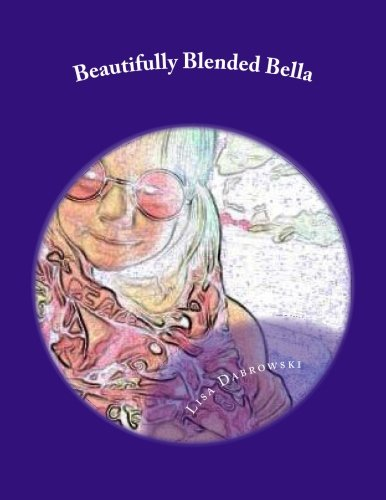 Beautifully Blended Bella: A Child's Insight On Divorce