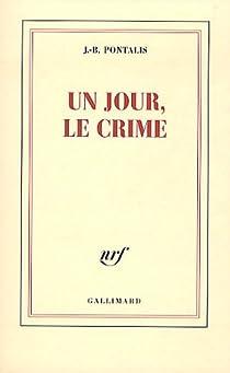 Un jour, le crime par Pontalis