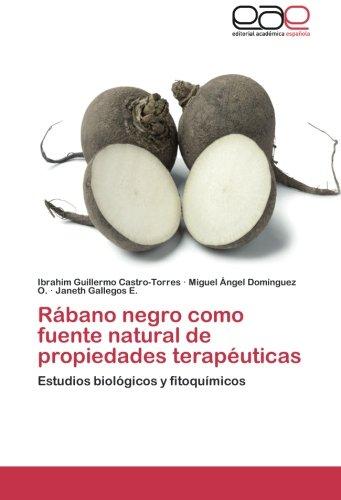 Rábano negro como fuente natural de propiedades terapéuticas: Estudios biológicos y fitoquímicos (Spanish Edition)