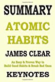 SUMMARY: ATOMIC HABITS: An Easy & Proven Way to Build Good Habits & Break Bad Ones (Lesson Learns from JAMES CLEAR' book)