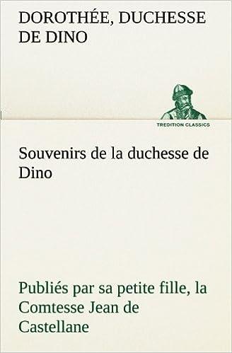 Book Souvenirs de la duchesse de Dino publi??s par sa petite fille, la Comtesse Jean de Castellane. (TREDITION CLASSICS) by Doroth??e, duchesse de Dino (2012-11-13)