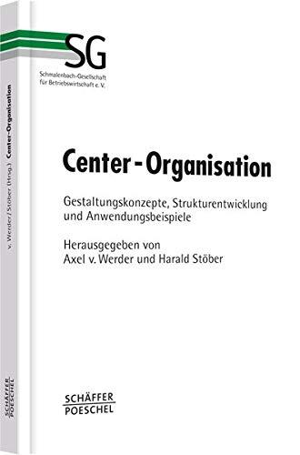 Center-Organisation: Gestaltungskonzepte, Strukturentwicklung und Anwendungsbeispiele (Schriftenreihe der Schmalenbach-Gesellschaft für Betriebswirtschaft e.V.)