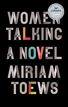 Women Talking: A Novel by [Toews, Miriam]