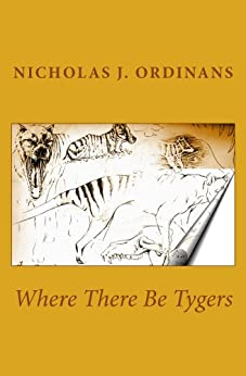 Where There Be Tygers by [Ordinans, Nicholas J.]