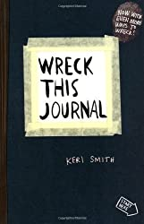 Wreck This Journal: To Create is to Destroy, Now With Even More Ways to Wreck! by Smith, Keri (2013)