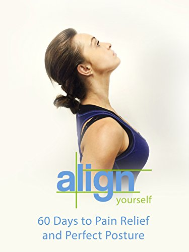 Align Yourself: 60 Days to Pain Relief and Perfect Posture (Neck Exercises For Neck Pain Pinched Nerve)
