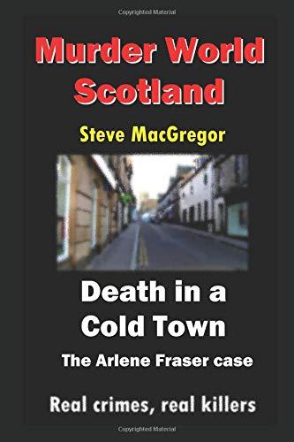 Death in a cold town: The Arlene Fraser case (Murder World: Scotland) ebook